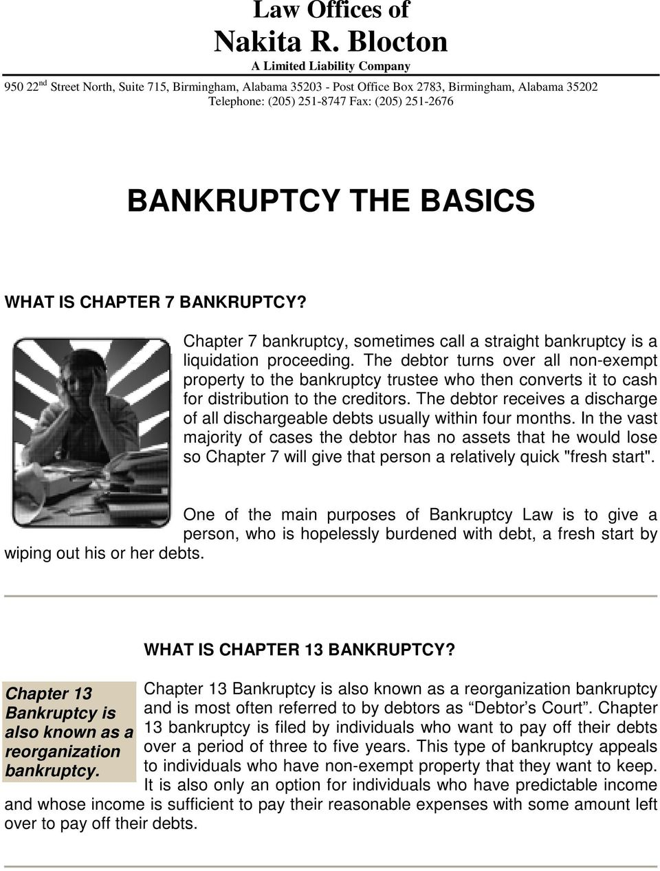 BANKRUPTCY THE BASICS WHAT IS CHAPTER 7 BANKRUPTCY? Chapter 7 bankruptcy, sometimes call a straight bankruptcy is a liquidation proceeding.