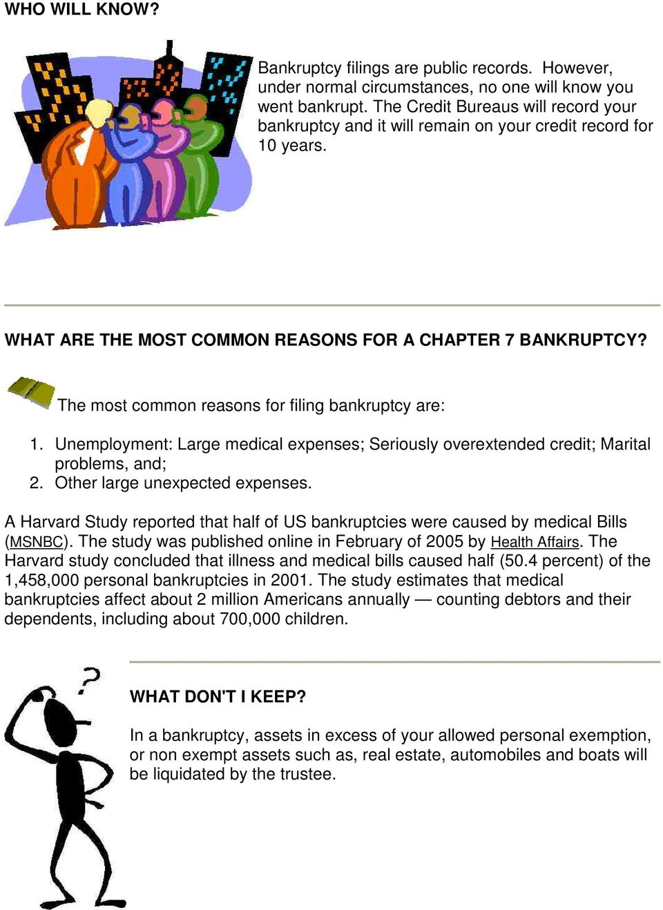 The most common reasons for filing bankruptcy are: 1. Unemployment: Large medical expenses; Seriously overextended credit; Marital problems, and; 2. Other large unexpected expenses.