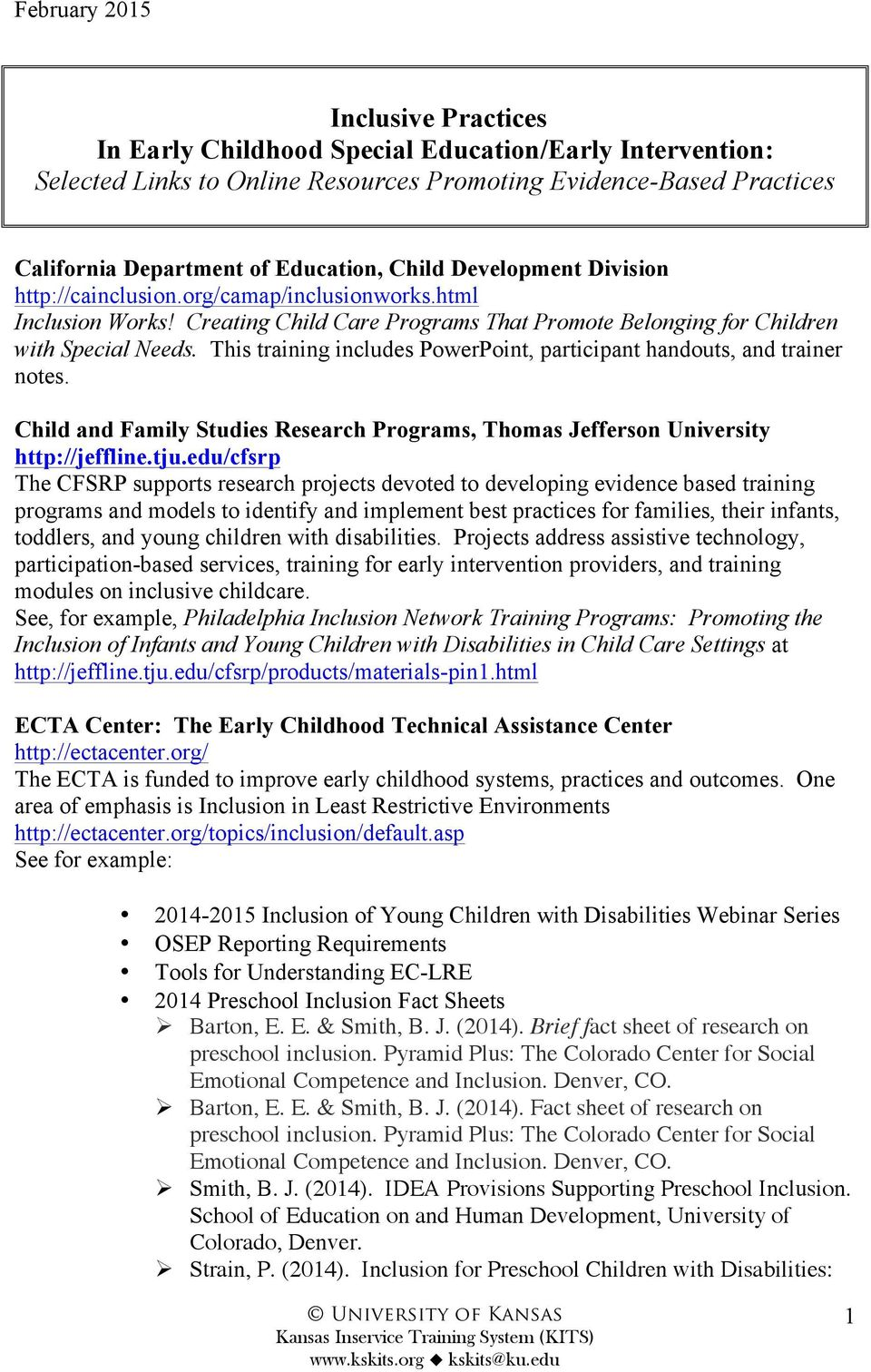 This training includes PowerPoint, participant handouts, and trainer notes. Child and Family Studies Research Programs, Thomas Jefferson University http://jeffline.tju.