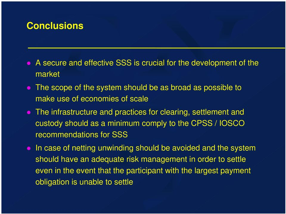 comply to the CPSS / IOSCO recommendations for SSS In case of netting unwinding should be avoided and the system should have an