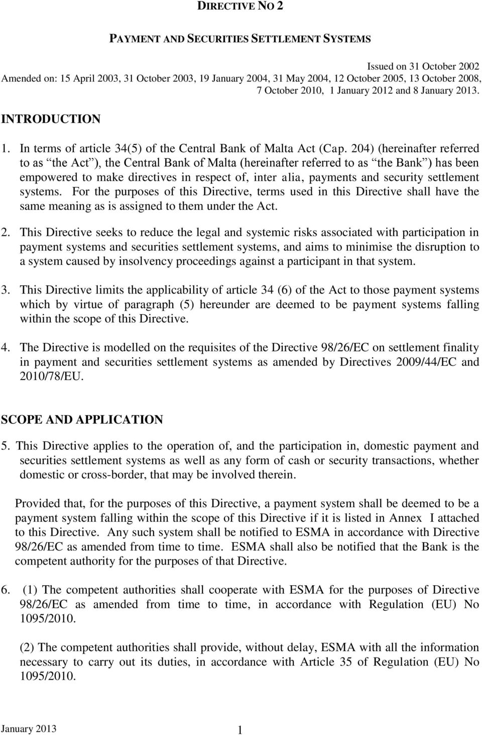 204) (hereinafter referred to as the Act ), the Central Bank of Malta (hereinafter referred to as the Bank ) has been empowered to make directives in respect of, inter alia, payments and security