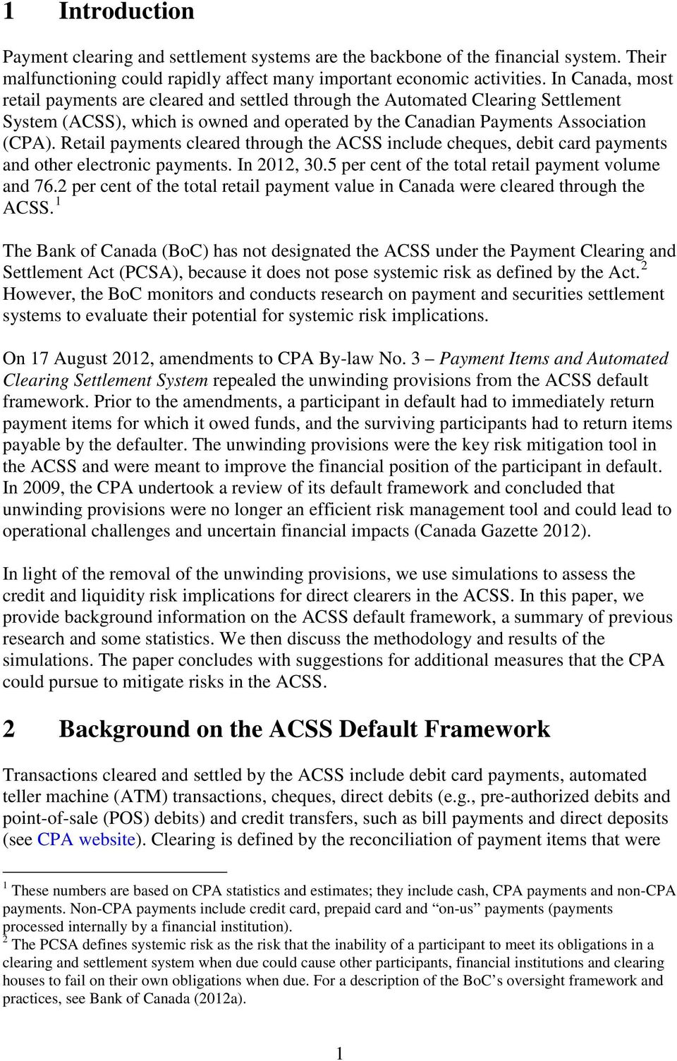Retail payments cleared through the ACSS include cheques, debit card payments and other electronic payments. In 2012, 30.5 per cent of the total retail payment volume and 76.