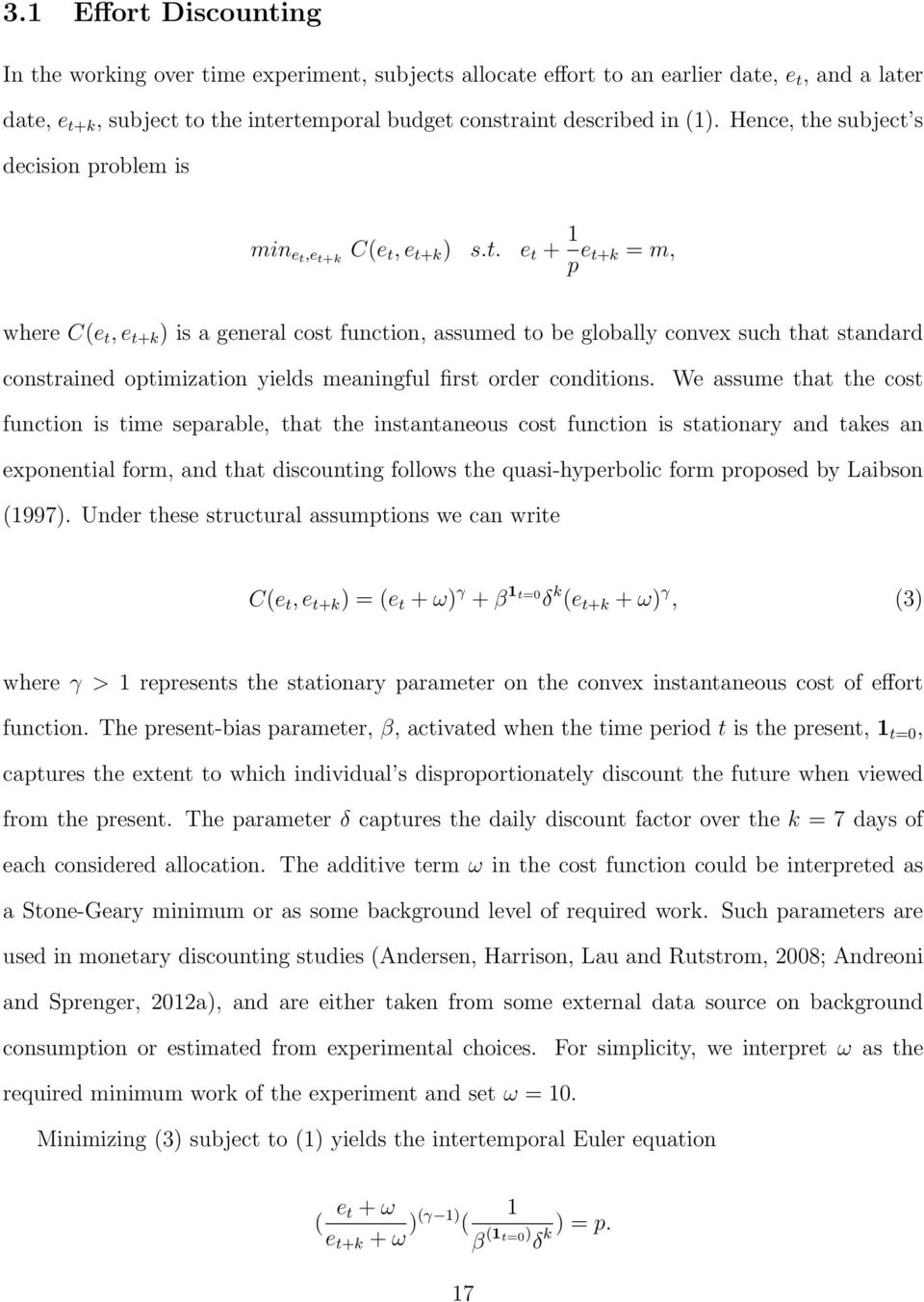 We assume that the cost function is time separable, that the instantaneous cost function is stationary and takes an exponential form, and that discounting follows the quasi-hyperbolic form proposed