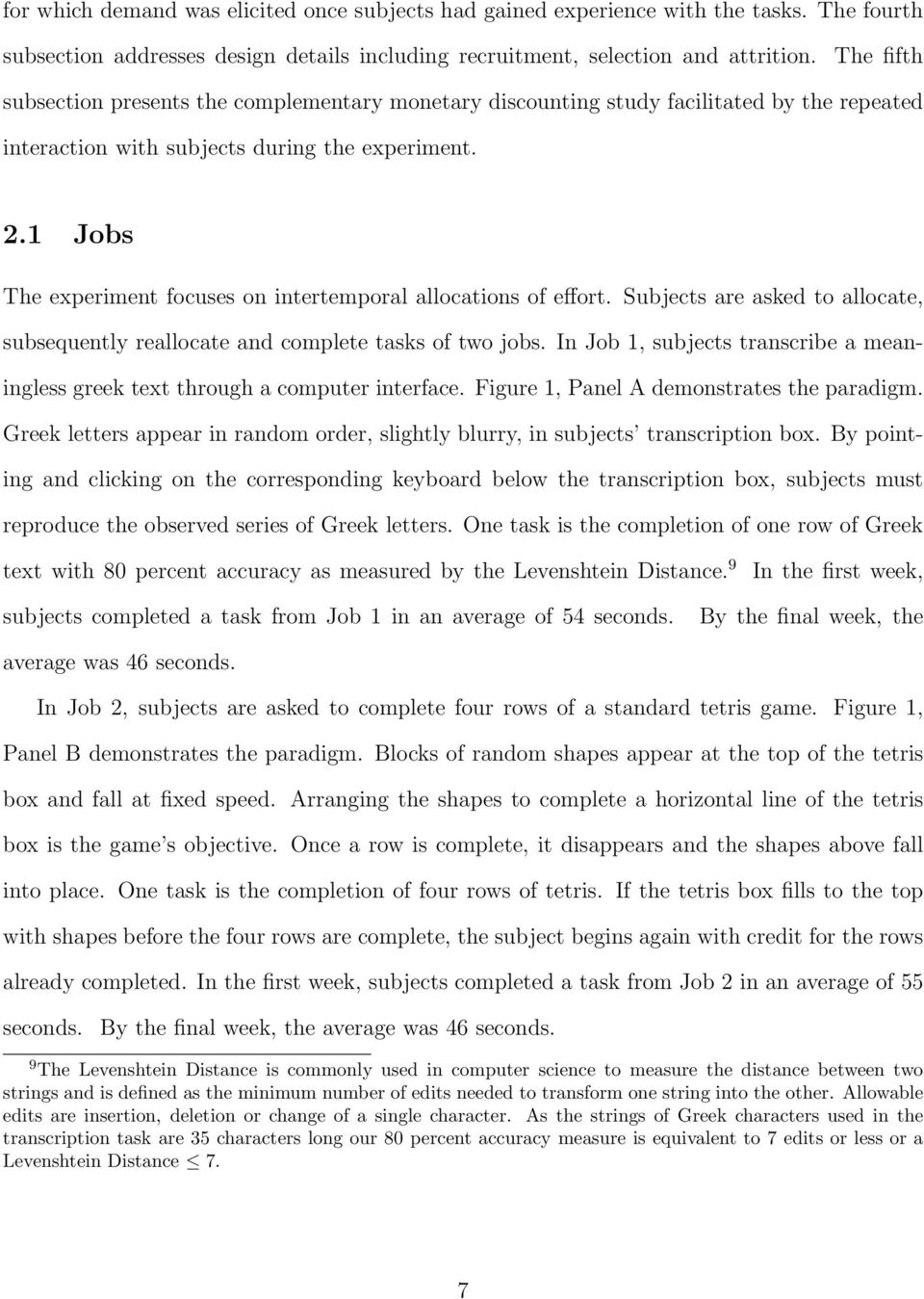 1 Jobs The experiment focuses on intertemporal allocations of e ort. Subjects are asked to allocate, subsequently reallocate and complete tasks of two jobs.