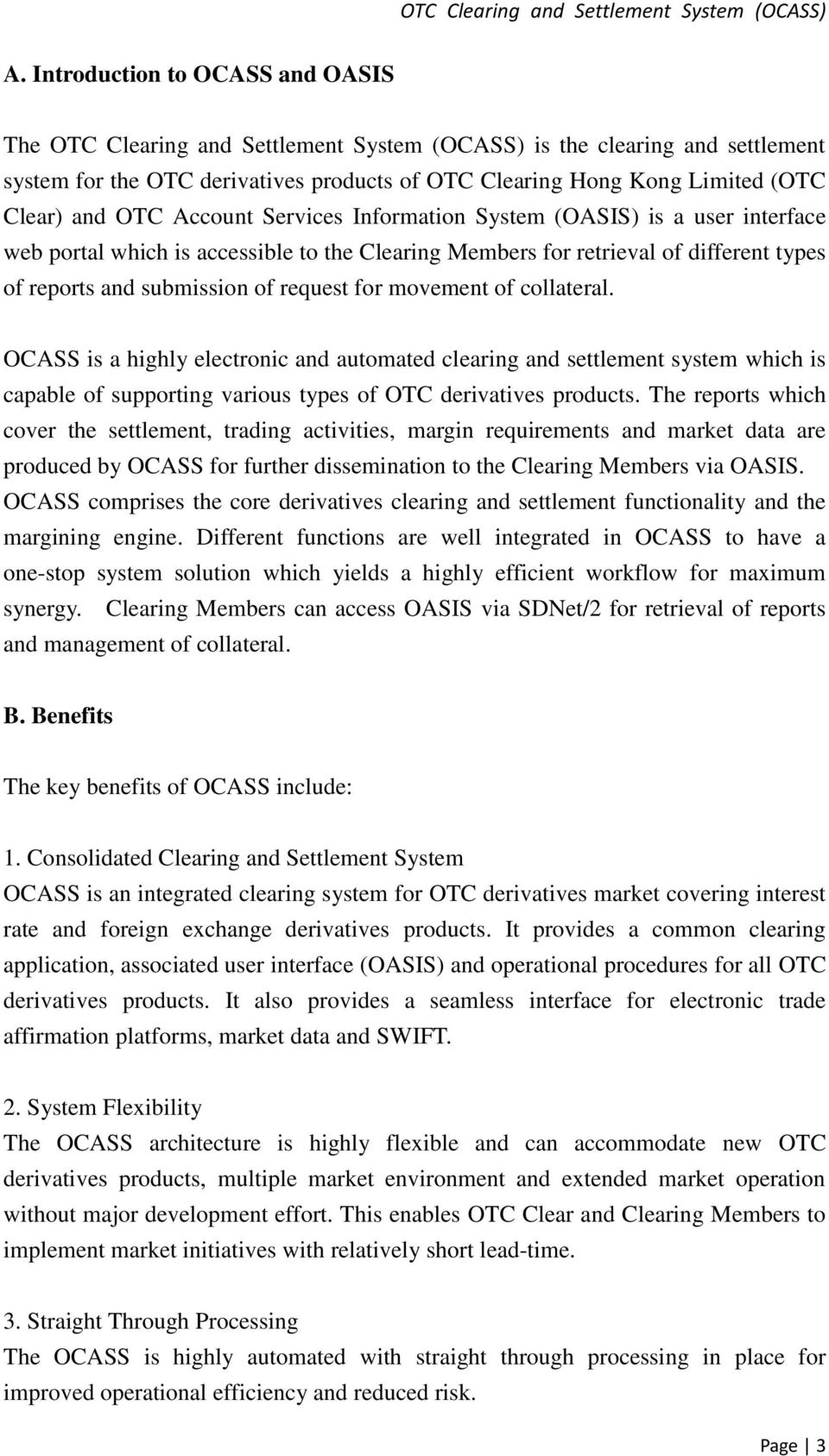 for movement of collateral. OCASS is a highly electronic and automated clearing and settlement system which is capable of supporting various types of OTC derivatives products.