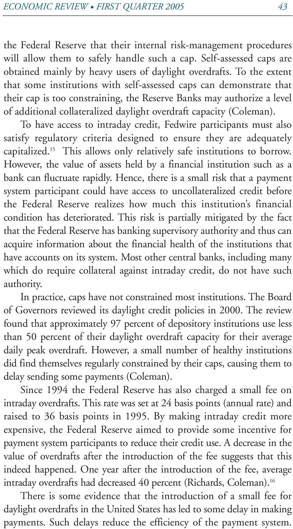To the extent that some institutions with self-assessed caps can demonstrate that their cap is too constraining, the Reserve Banks may authorize a level of additional collateralized daylight