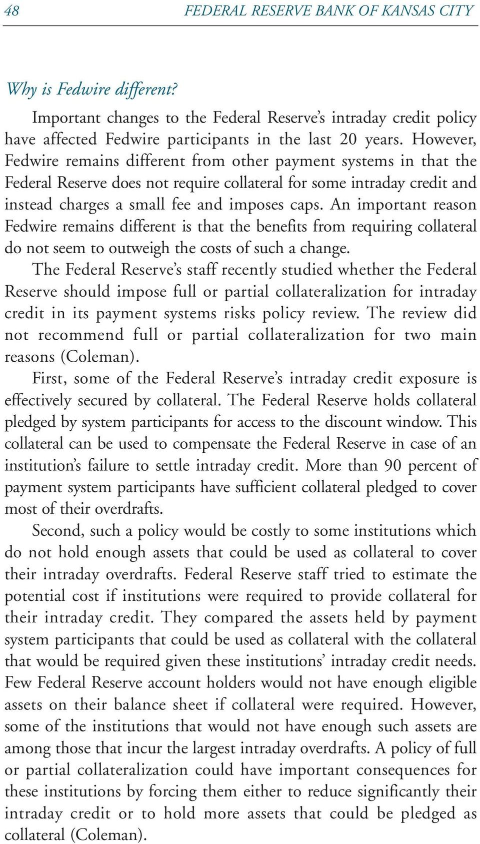 An important reason Fedwire remains different is that the benefits from requiring collateral do not seem to outweigh the costs of such a change.