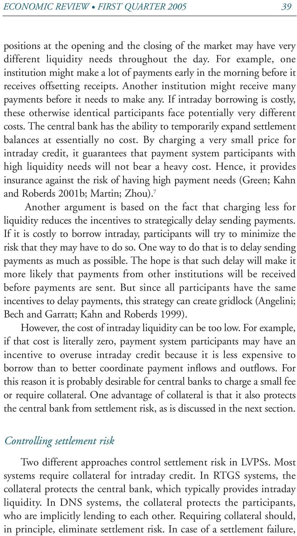 If intraday borrowing is costly, these otherwise identical participants face potentially very different costs.