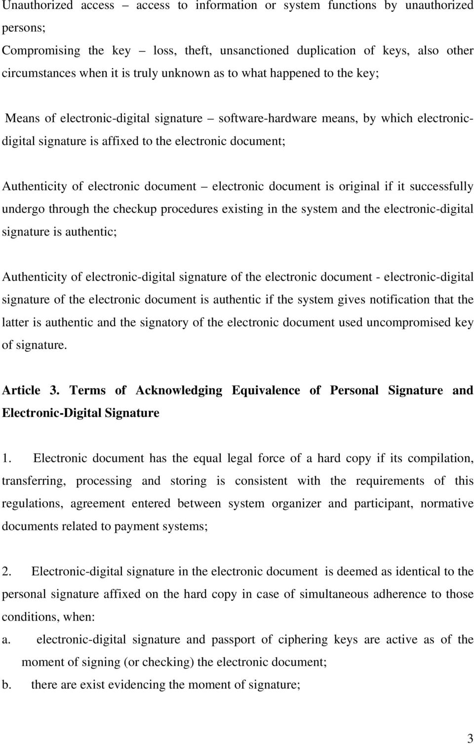 electronic document electronic document is original if it successfully undergo through the checkup procedures existing in the system and the electronic-digital signature is authentic; Authenticity of