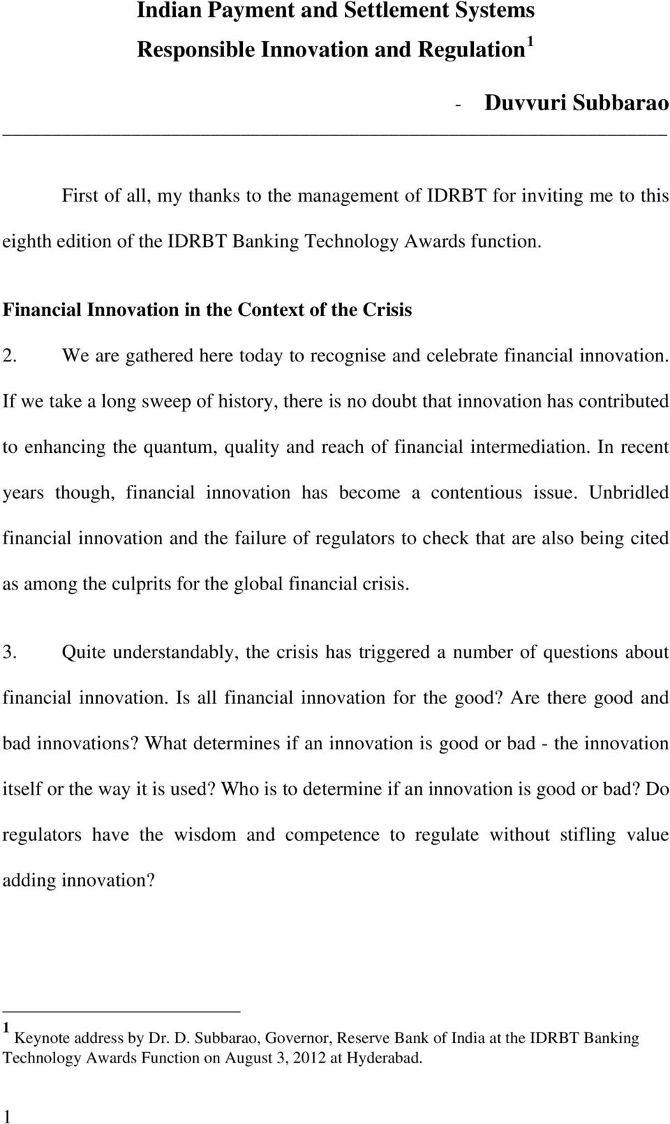 If we take a long sweep of history, there is no doubt that innovation has contributed to enhancing the quantum, quality and reach of financial intermediation.
