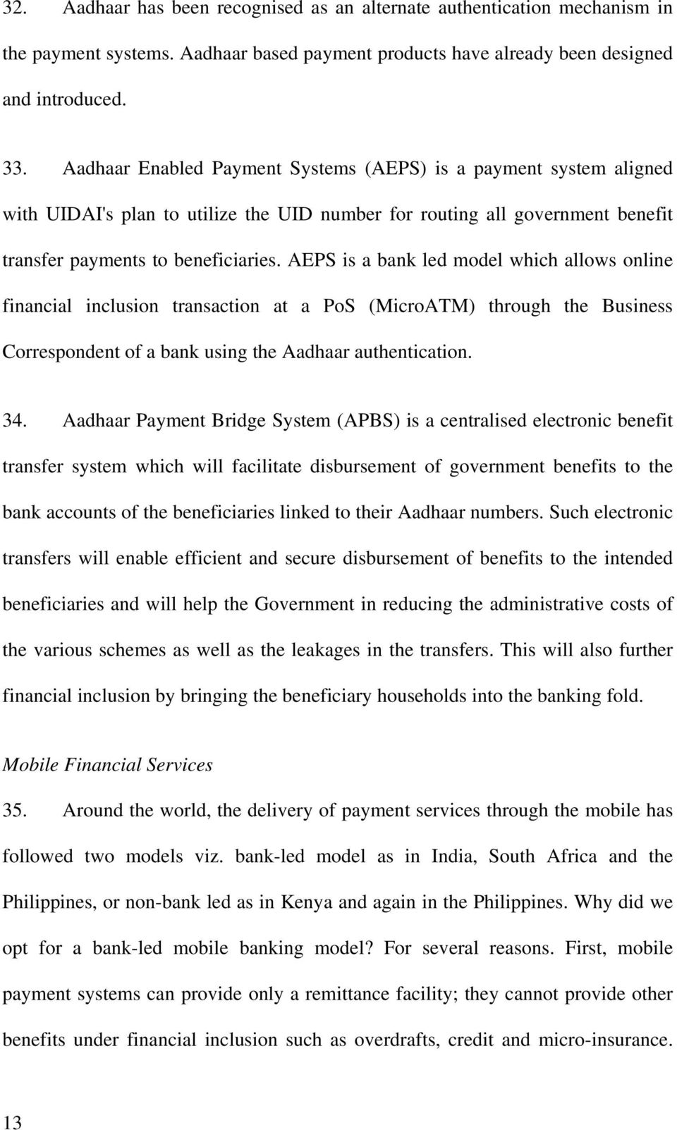 AEPS is a bank led model which allows online financial inclusion transaction at a PoS (MicroATM) through the Business Correspondent of a bank using the Aadhaar authentication. 34.