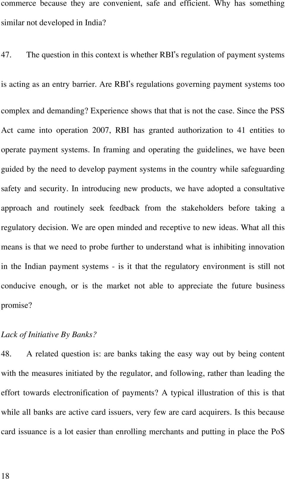 Experience shows that that is not the case. Since the PSS Act came into operation 2007, RBI has granted authorization to 41 entities to operate payment systems.