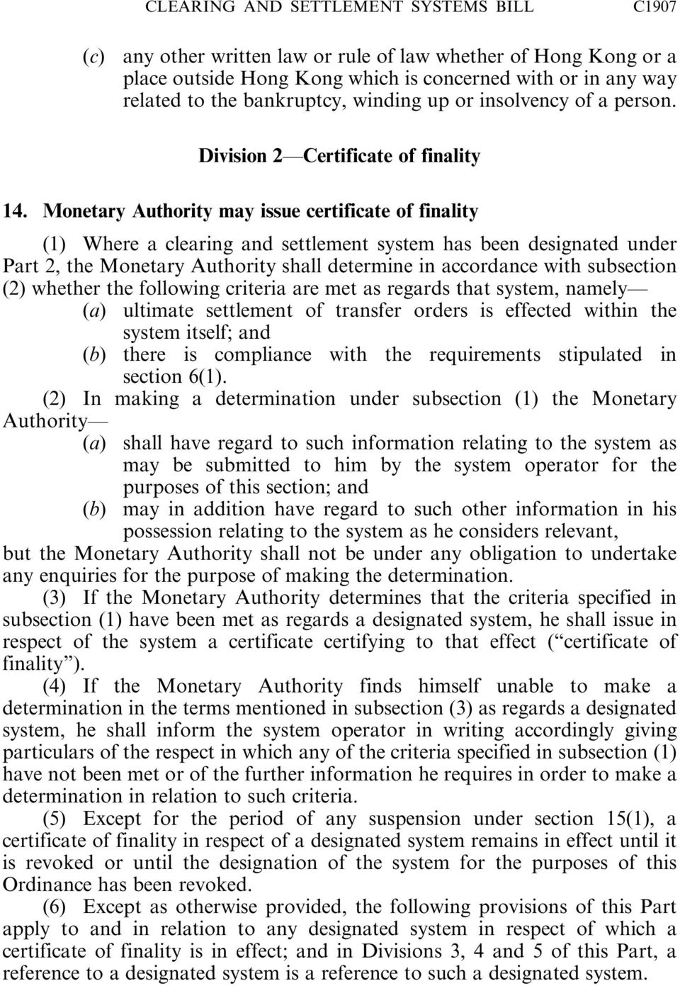 Monetary Authority may issue certificate of finality (1) Where a clearing and settlement system has been designated under Part 2, the Monetary Authority shall determine in accordance with subsection
