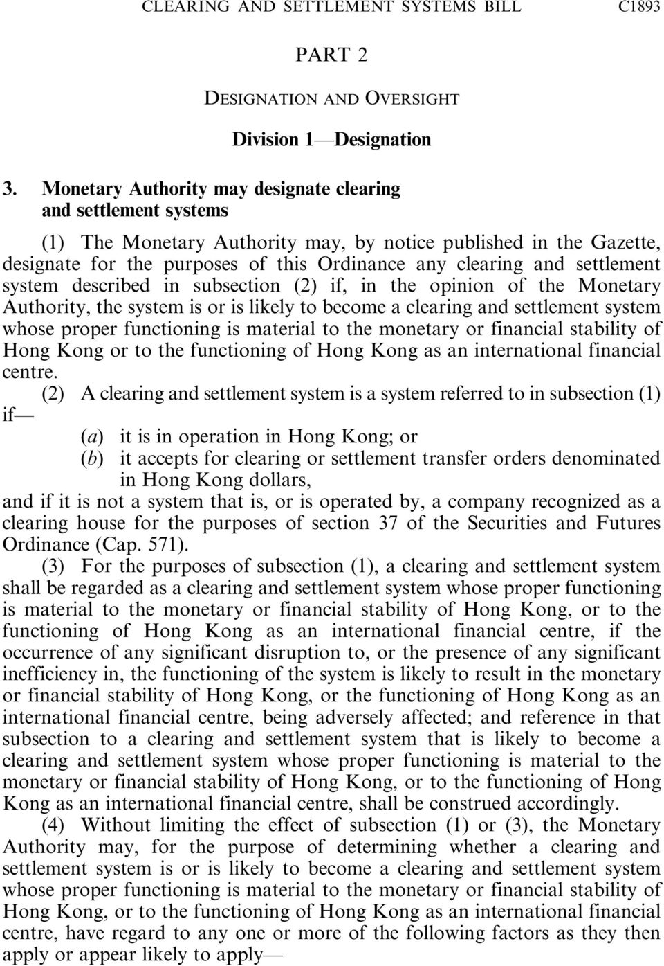settlement system described in subsection (2) if, in the opinion of the Monetary Authority, the system is or is likely to become a clearing and settlement system whose proper functioning is material