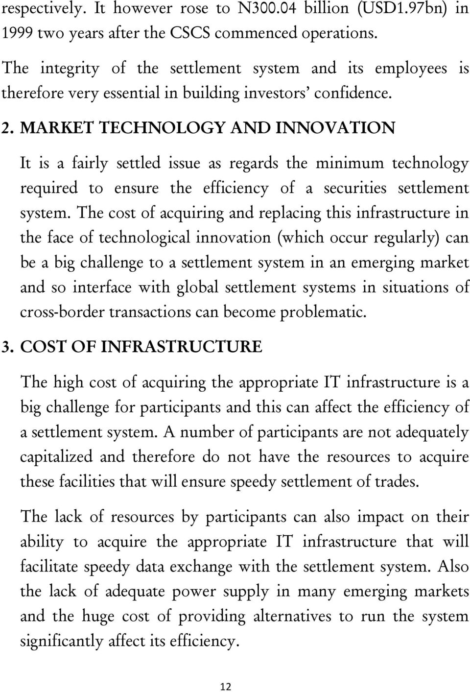 MARKET TECHNOLOGY AND INNOVATION It is a fairly settled issue as regards the minimum technology required to ensure the efficiency of a securities settlement system.