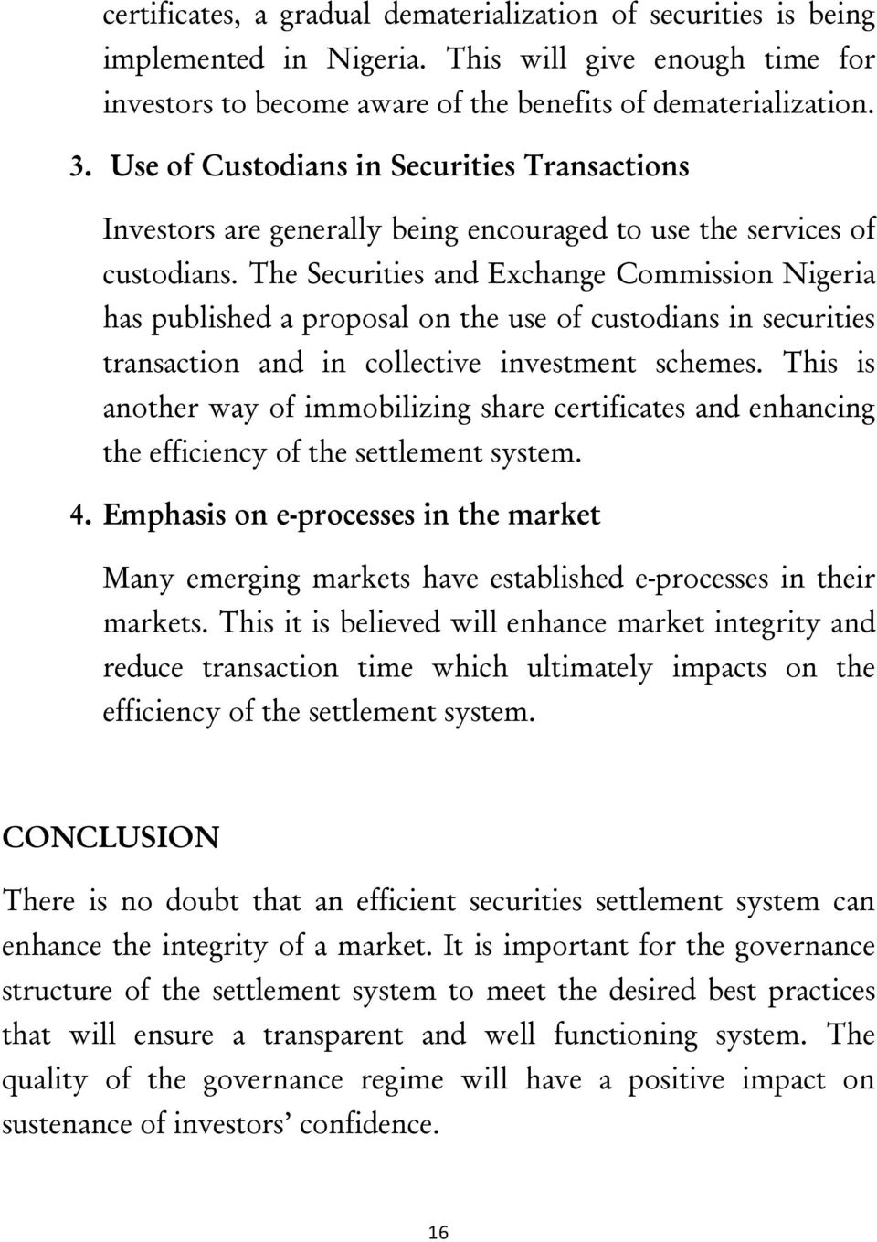 The Securities and Exchange Commission Nigeria has published a proposal on the use of custodians in securities transaction and in collective investment schemes.
