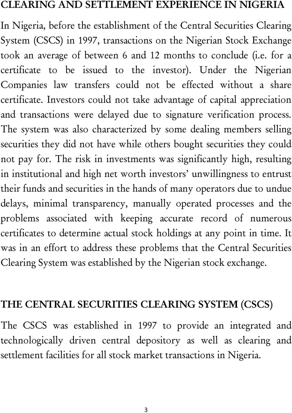 Investors could not take advantage of capital appreciation and transactions were delayed due to signature verification process.