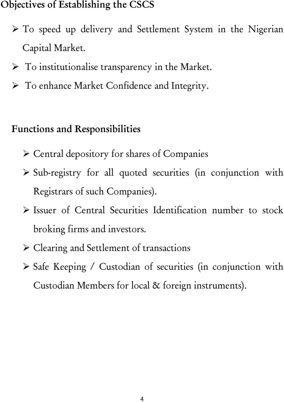 Functions and Responsibilities Central depository for shares of Companies Sub-registry for all quoted securities (in conjunction with Registrars of such