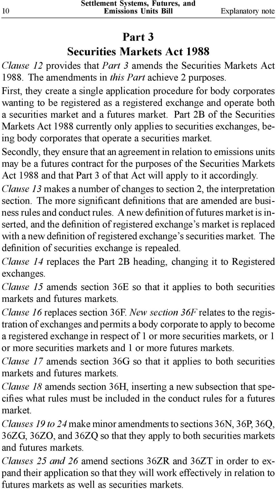 Part 2B of the Securities Markets Act 1988 currently only applies to securities exchanges, being body corporates that operate a securities market.