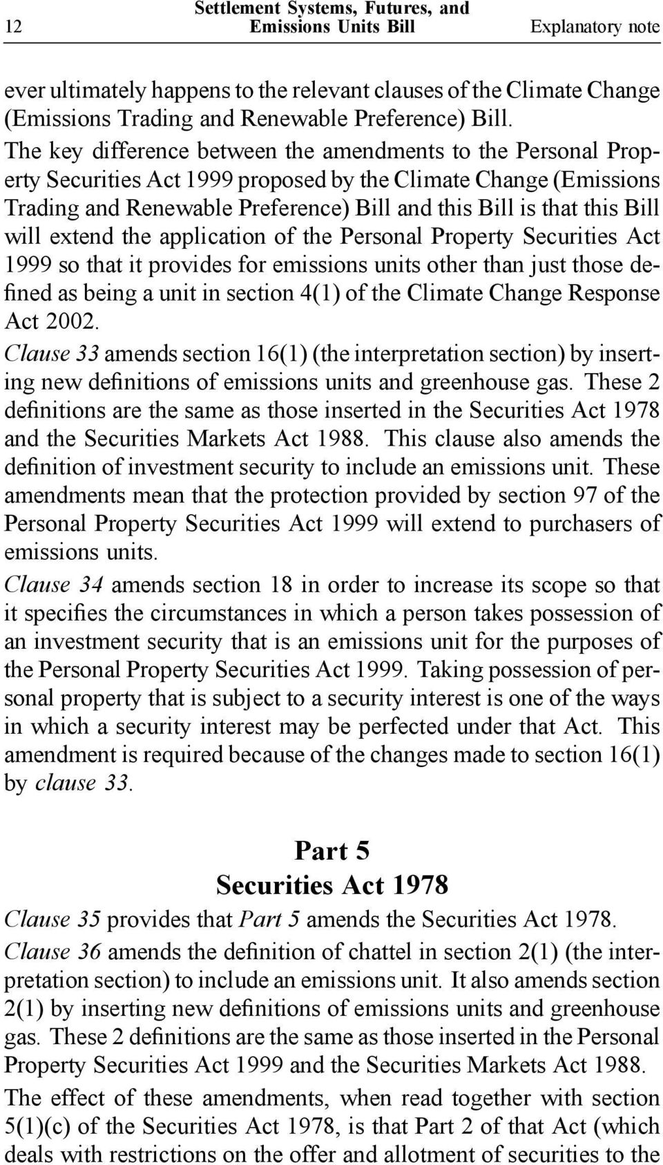 will extend the application of the Personal Property Securities Act 1999 so that it provides for emissions units other than just those defined as being a unit in section 4(1) of the Climate Change