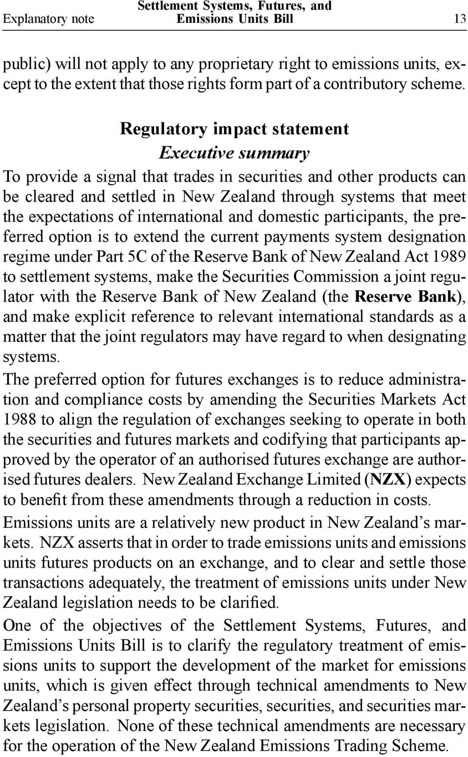 international and domestic participants, the preferred option is to extend the current payments system designation regime under Part 5C of the Reserve Bank of New Zealand Act 1989 to settlement