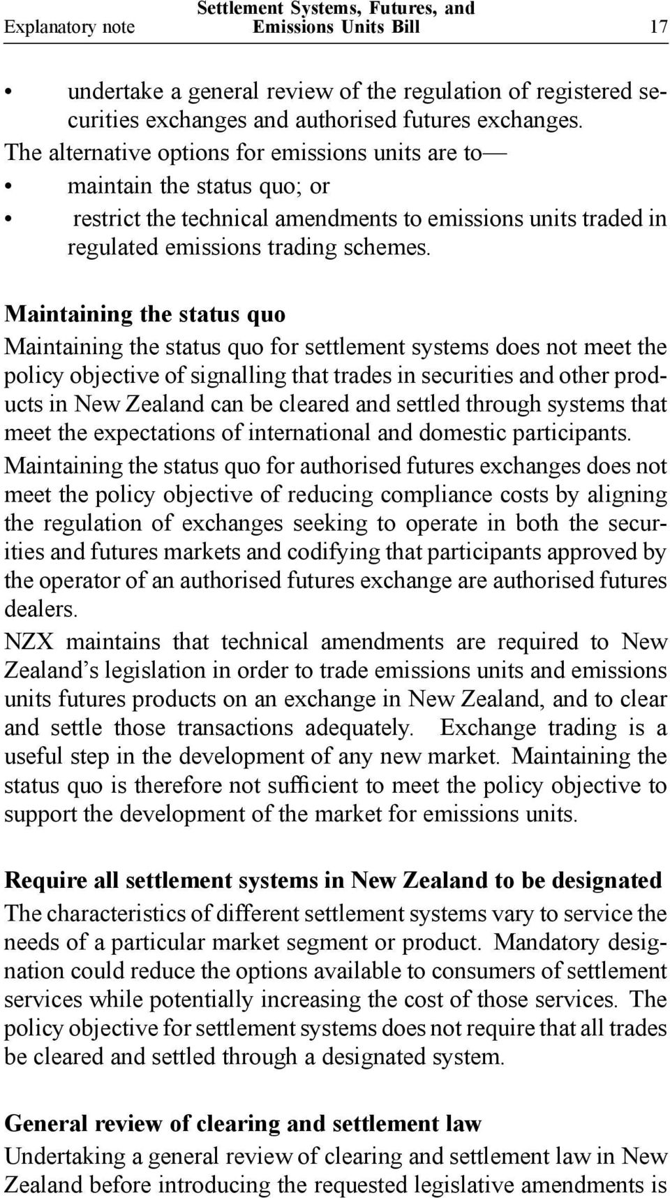 Maintaining the status quo Maintaining the status quo for settlement systems does not meet the policy objective of signalling that trades in securities and other products in New Zealand can be