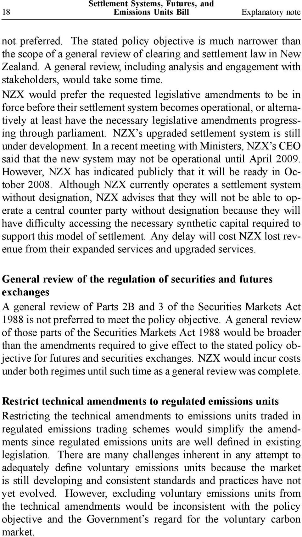 NZX would prefer the requested legislative amendments to be in force before their settlement system becomes operational, or alternatively at least have the necessary legislative amendments