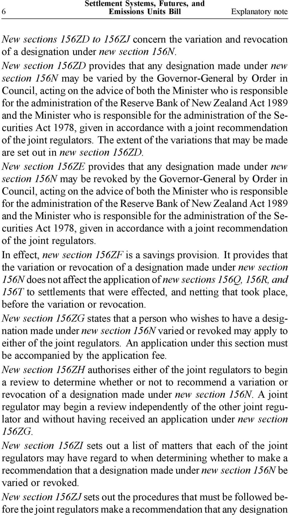 the administration of the Reserve Bank of New Zealand Act 1989 and the Minister who is responsible for the administration of the Securities Act 1978, given in accordance with a joint recommendation