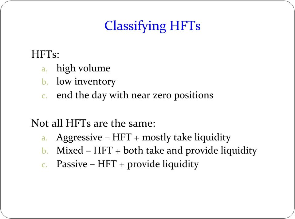 same: a. Aggressive HFT + mostly take liquidity b.