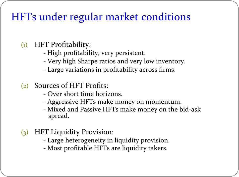 (2) Sources of HFT Profits: - Over short time horizons. - Aggressive HFTs make money on momentum.