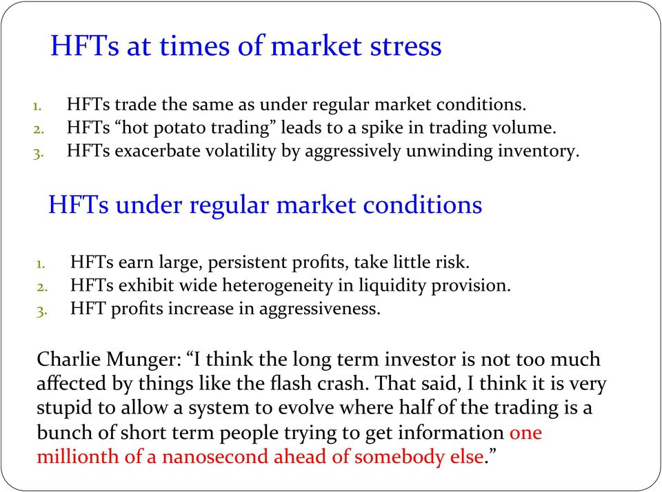 HFTs exhibit wide heterogeneity in liquidity provision. 3. HFT profits increase in aggressiveness.