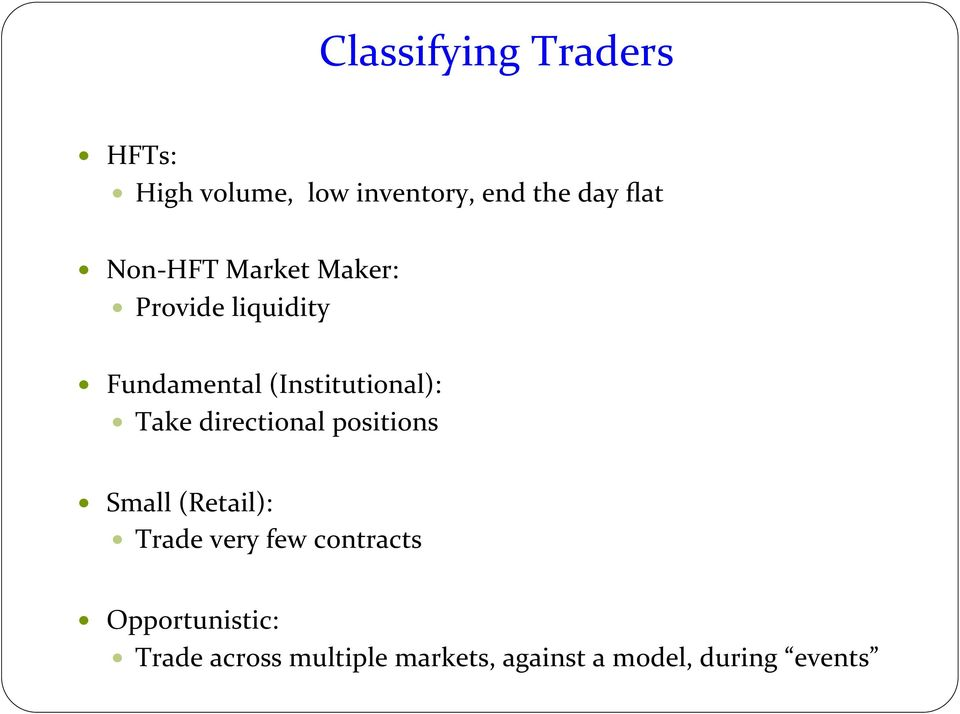 Take directional positions Small (Retail): Trade very few contracts