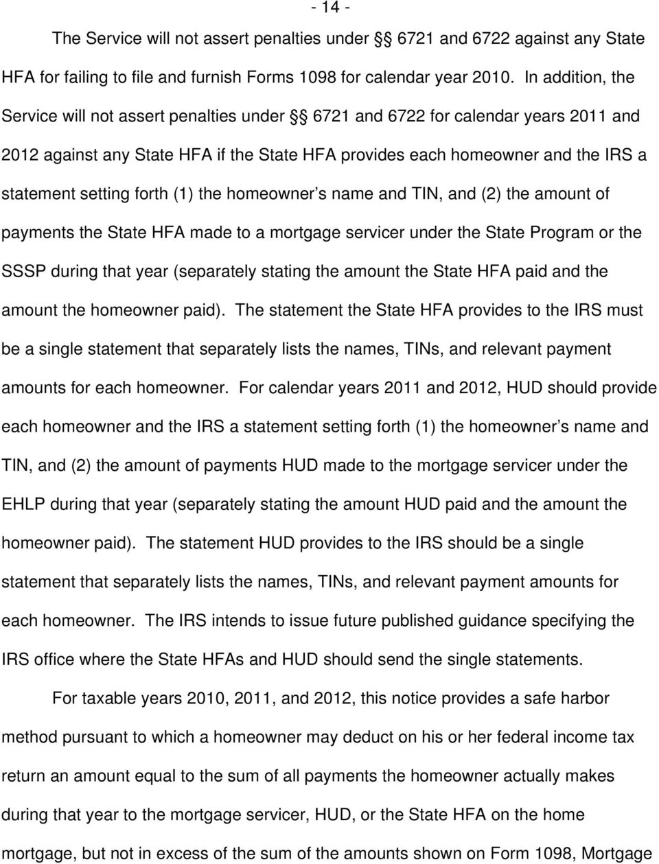 forth (1) the homeowner s name and TIN, and (2) the amount of payments the State HFA made to a mortgage servicer under the State Program or the SSSP during that year (separately stating the amount