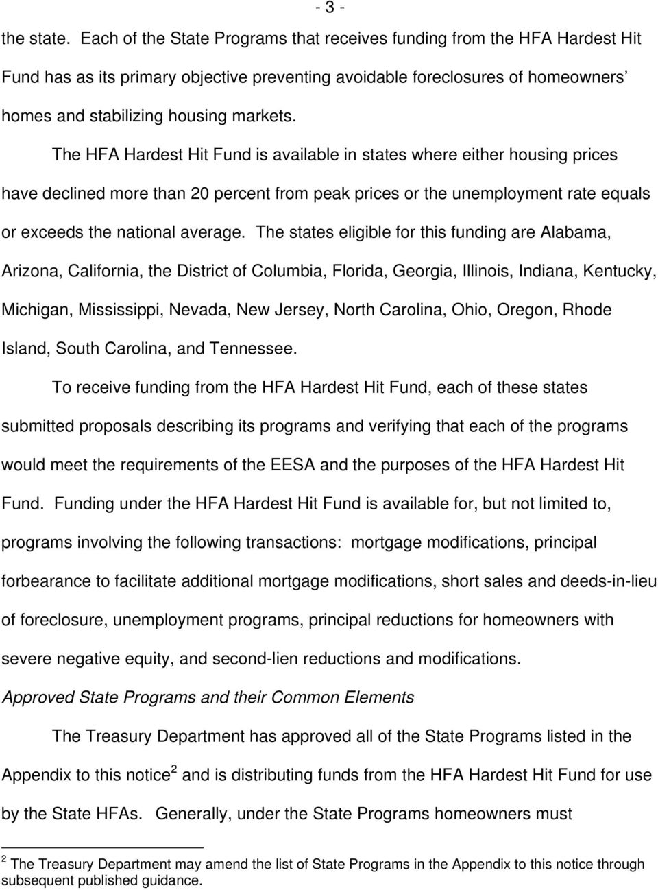 The HFA Hardest Hit Fund is available in states where either housing prices have declined more than 20 percent from peak prices or the unemployment rate equals or exceeds the national average.