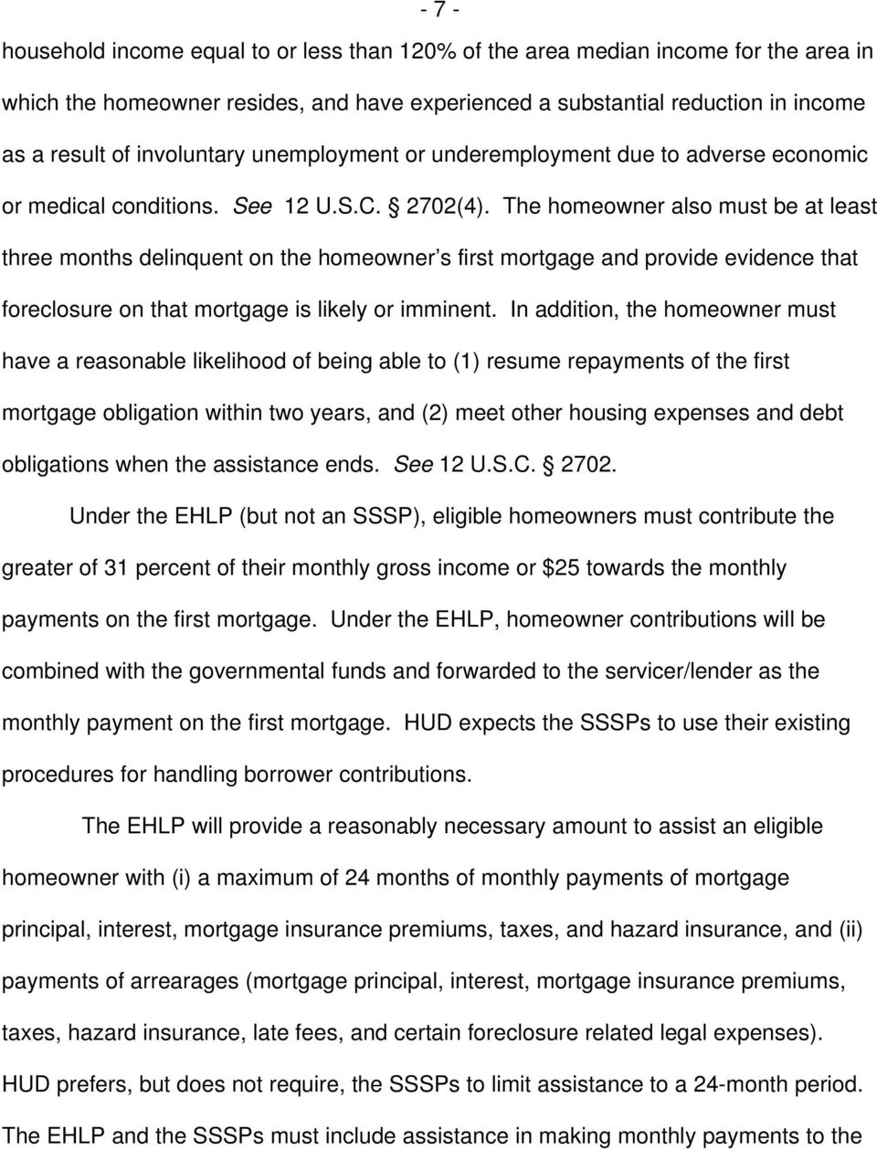 The homeowner also must be at least three months delinquent on the homeowner s first mortgage and provide evidence that foreclosure on that mortgage is likely or imminent.