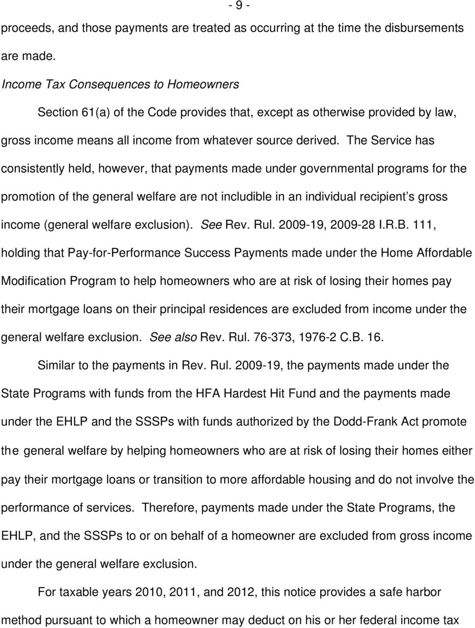 The Service has consistently held, however, that payments made under governmental programs for the promotion of the general welfare are not includible in an individual recipient s gross income