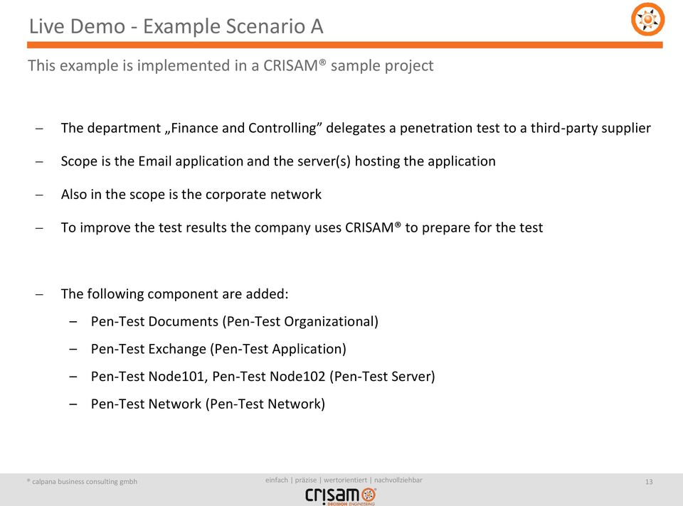 corporate network To improve the test results the company uses CRISAM to prepare for the test The following component are added: Pen-Test