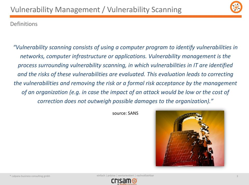 Vulnerability management is the process surrounding vulnerability scanning, in which vulnerabilities in IT are identified and the risks of these vulnerabilities are