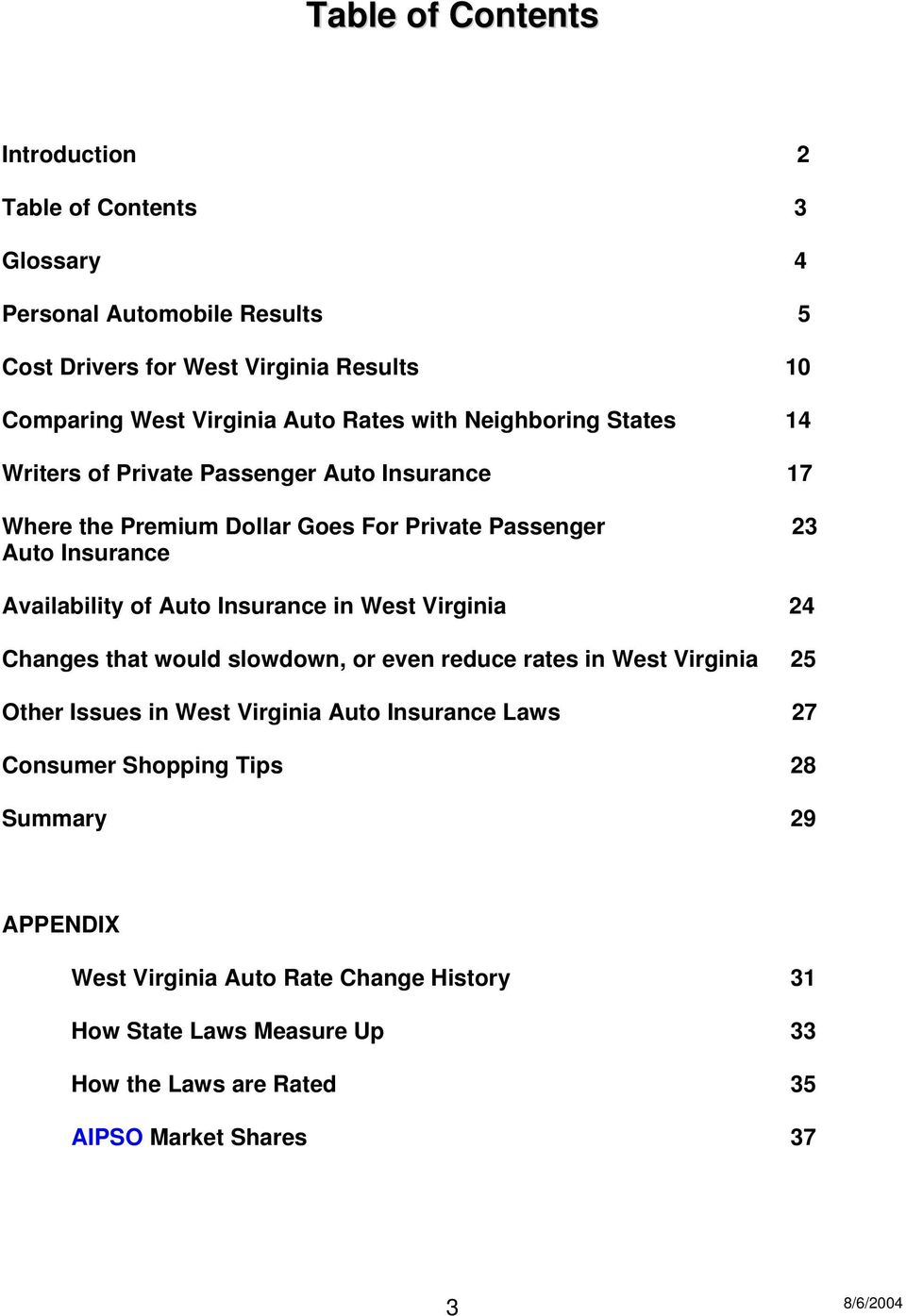 Availability of Auto Insurance in West Virginia 24 Changes that would slowdown, or even reduce rates in West Virginia 25 Other Issues in West Virginia Auto