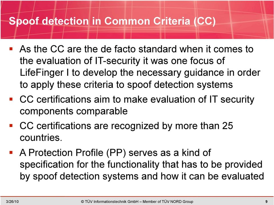 IT security components comparable CC certifications are recognized by more than 25 countries.