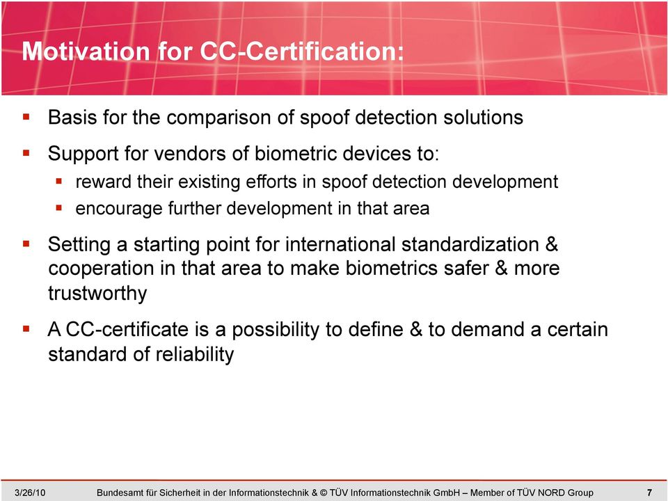 standardization & cooperation in that area to make biometrics safer & more trustworthy A CC-certificate is a possibility to define & to demand