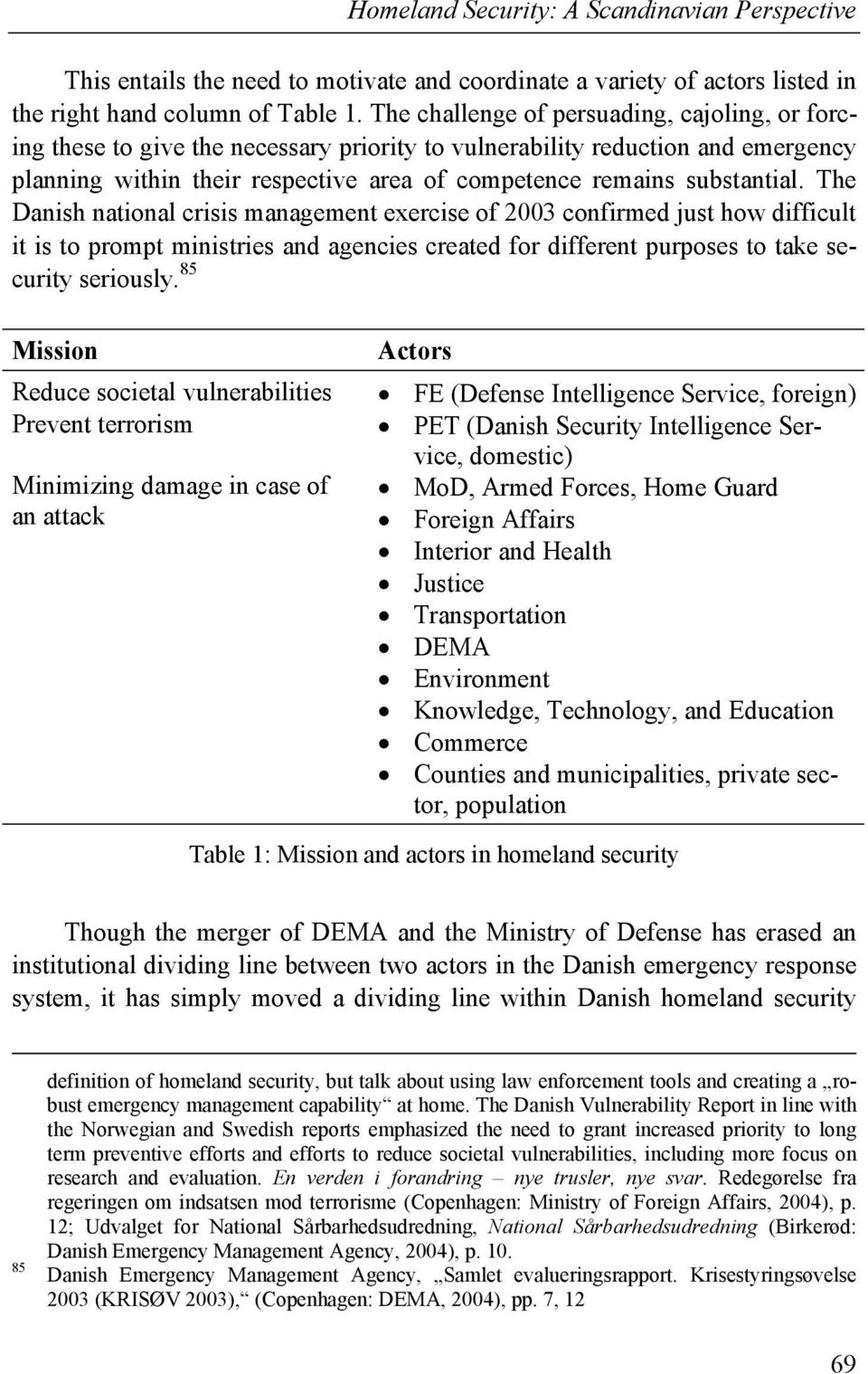 The Danish national crisis management exercise of 2003 confirmed just how difficult it is to prompt ministries and agencies created for different purposes to take security seriously.