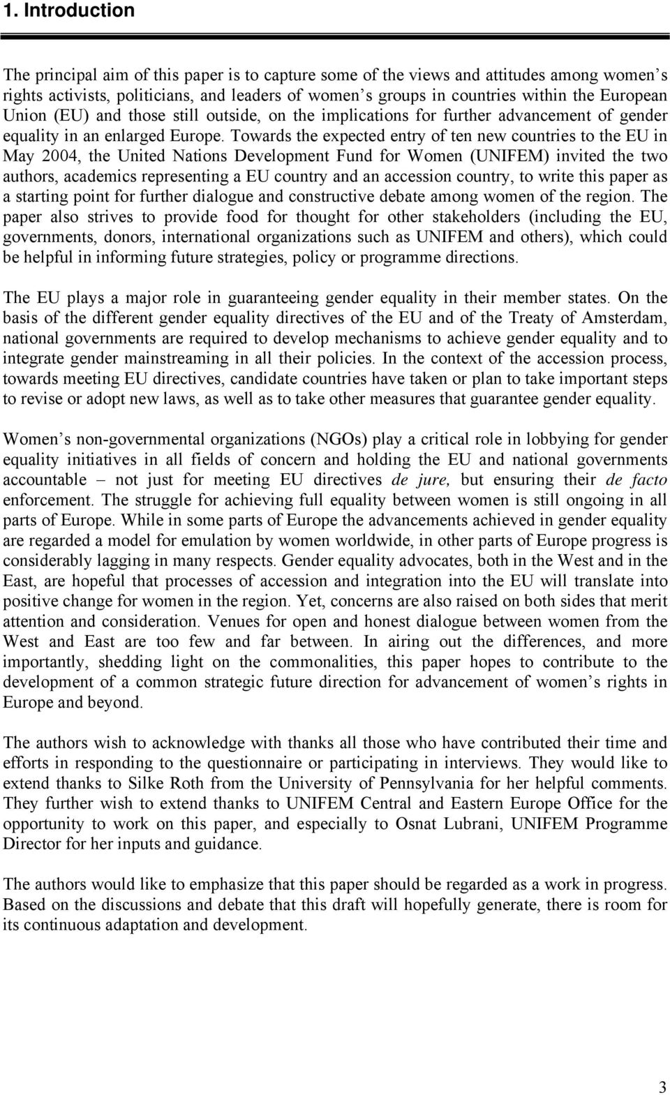 Towards the expected entry of ten new countries to the EU in May 2004, the United Nations Development Fund for Women (UNIFEM) invited the two authors, academics representing a EU country and an