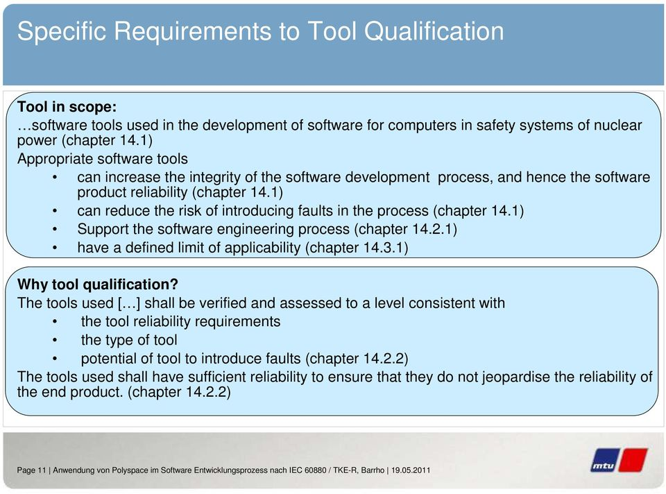 1) can reduce the risk of introducing faults in the process (chapter 14.1) Support the software engineering process (chapter 14.2.1) have a defined limit of applicability (chapter 14.3.