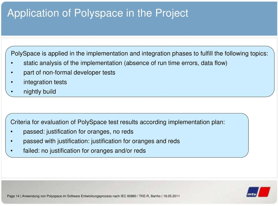 PolySpace test results according implementation plan: passed: justification for oranges, no reds passed with justification: justification for oranges and