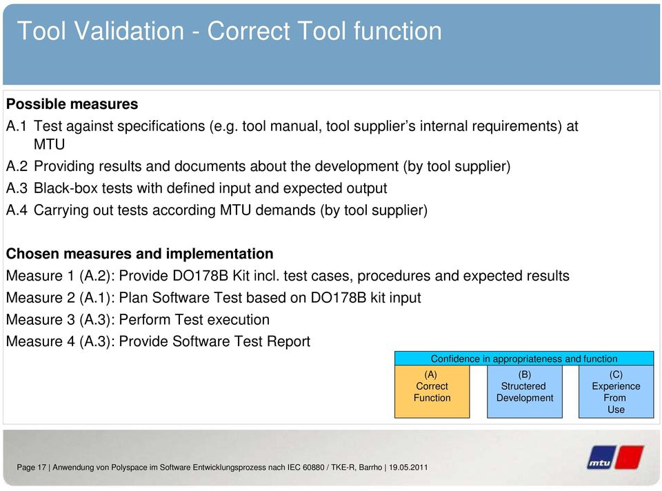 4 Carrying out tests according MTU demands (by tool supplier) Chosen measures and implementation Measure 1 (A.2): Provide DO178B Kit incl. test cases, procedures and expected results Measure 2 (A.