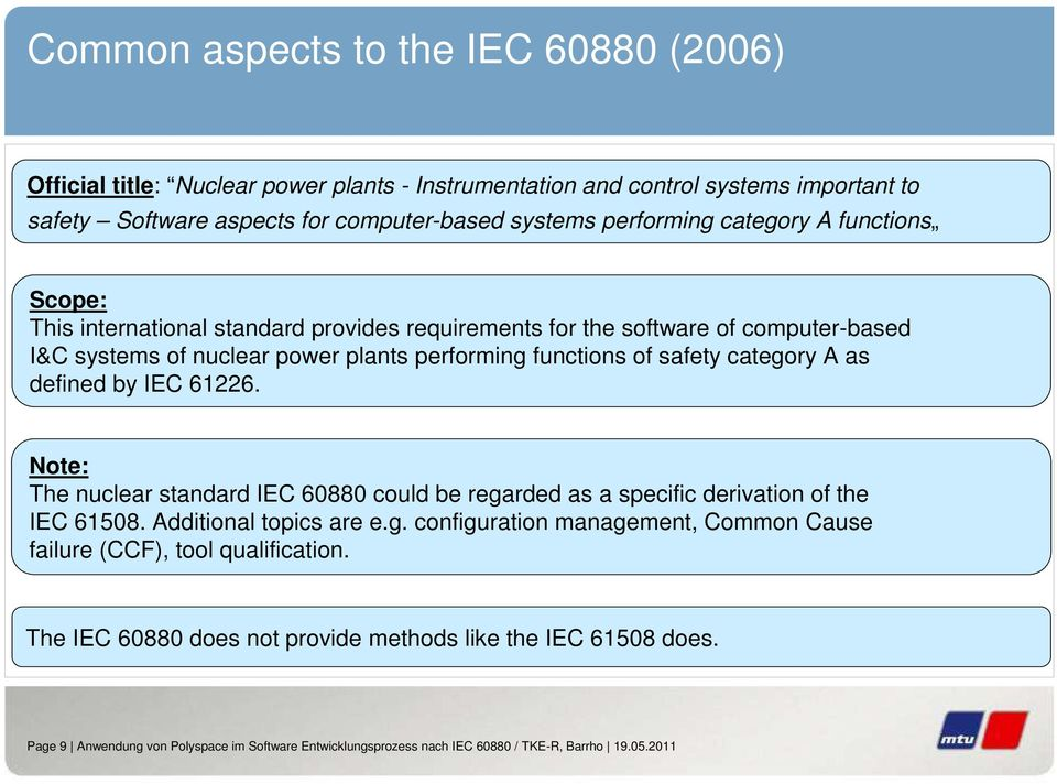 as defined by IEC 61226. Note: The nuclear standard IEC 60880 could be regarded as a specific derivation of the IEC 61508. Additional topics are e.g. configuration management, Common Cause failure (CCF), tool qualification.