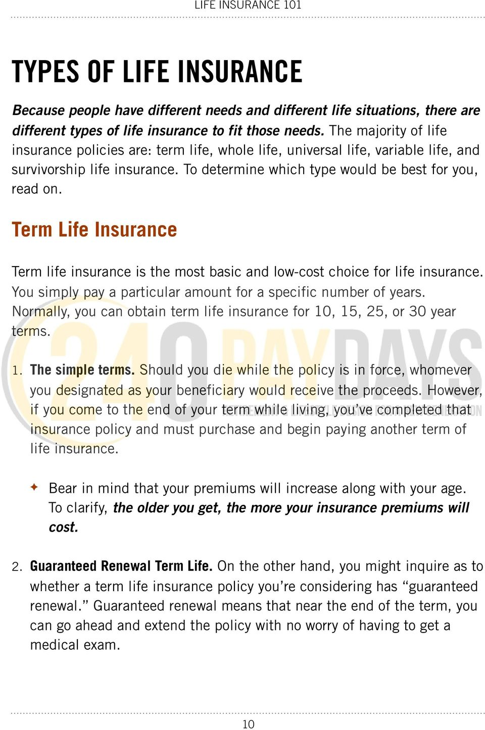 Term Life Insurance Term life insurance is the most basic and low-cost choice for life insurance. You simply pay a particular amount for a specific number of years.
