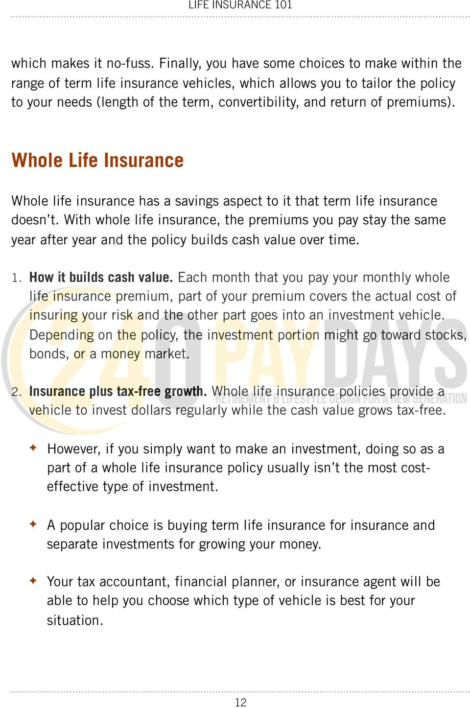 premiums). Whole Life Insurance Whole life insurance has a savings aspect to it that term life insurance doesn t.