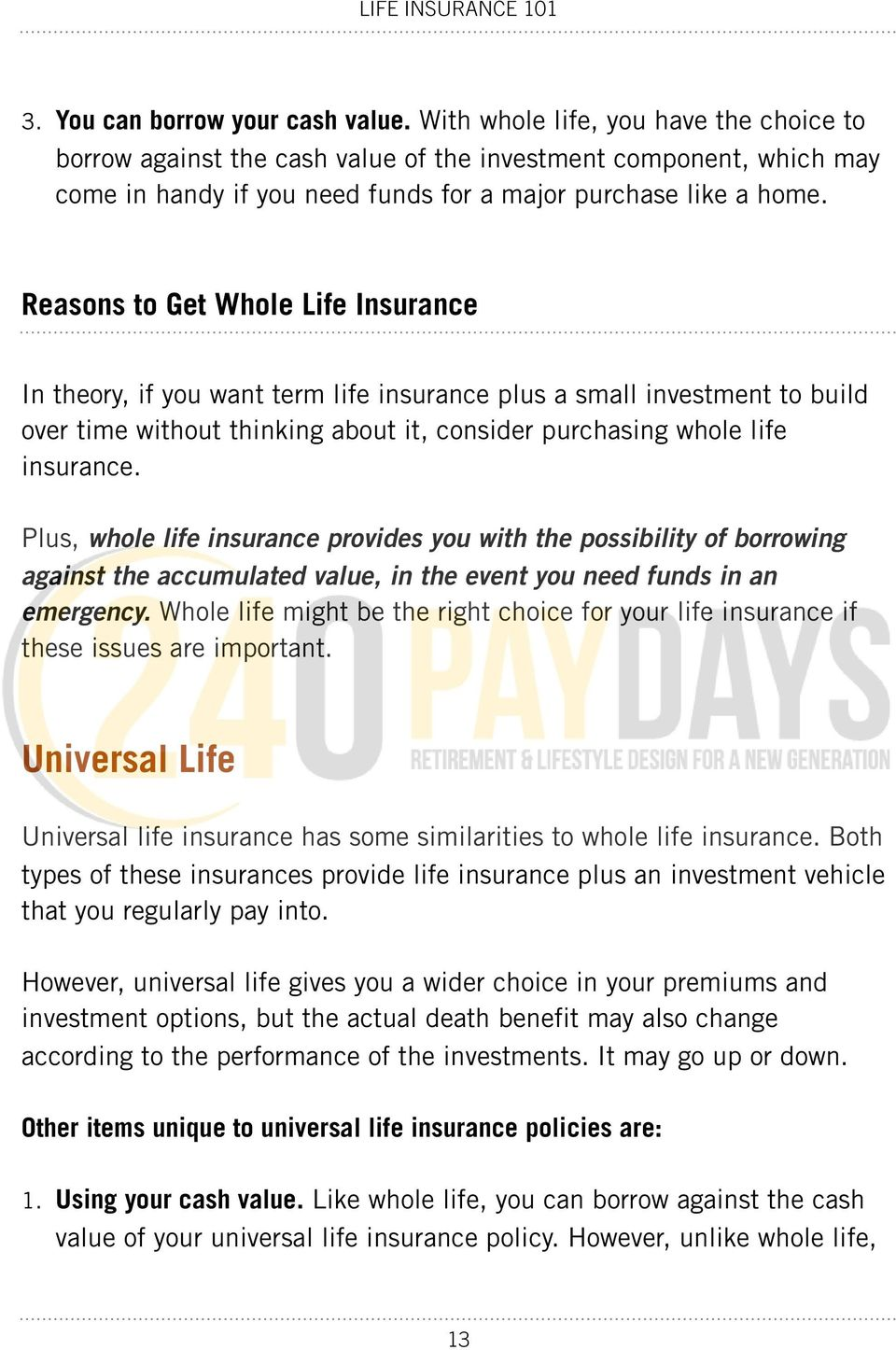 Reasons to Get Whole Life Insurance In theory, if you want term life insurance plus a small investment to build over time without thinking about it, consider purchasing whole life insurance.